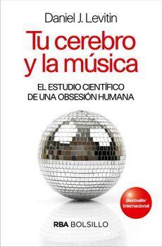TU CEREBRO Y LA MUSICA -EL ESTUDIO CIENTIFICO DE UNA OBSESION H.-