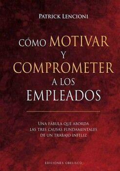 COMO MOTIVAR Y COMPROMETER A LOS EMPLEADOS (EMPASTADO)