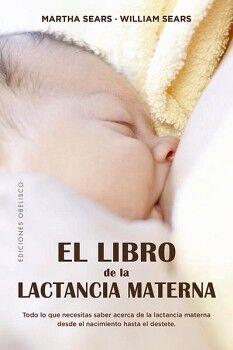 LIBRO DE LA LACTANCIA MATERNA, EL -TODO LO QUE NECESITAS SABER-