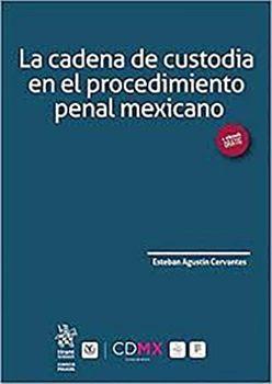 CADENA DE CUSTODIA EN EL PROCED.PENAL MEXICANO, LA (+ EBOOK)