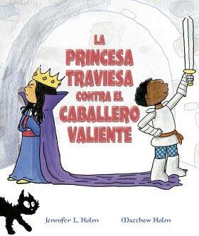 PRINCESA TRAVIESA CONTRA EL CABALLERO VALIENTE, LA (EMPASTADO)