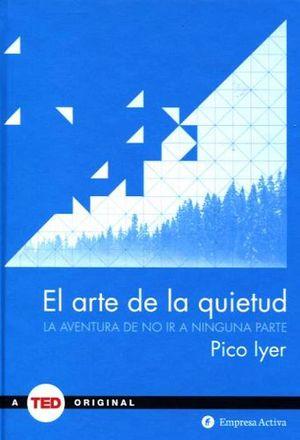ARTE DE LA QUIETUD, EL -LA AVENTURA DE NO IR A NINGUNA PARTE-