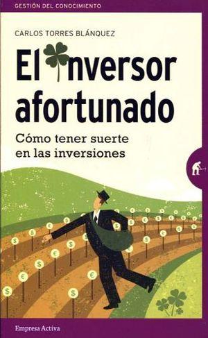 INVERSOR AFORTUNADO, EL -COMO TENER SUERTE EN LAS INVERSIONES-