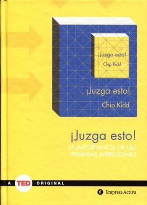 JUZGA ESTO! -LA IMPORTANCIA DE LAS PRIMERAS IMPRESIONES-