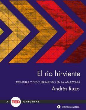 RIO HIRVIENTE, EL -AVENT. Y DESCUBRIMIENTO EN LA AMAZONIA- (TED)