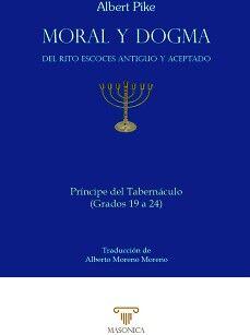 MORAL Y DOGMA DEL RITO ESCOCÉS ANTIGUO Y ACEPTADO (PRÍNCIPE DEL TABERNÁCULO)