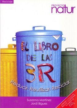 LIBRO DE LAS 3R -REDUCIR/REUTILIZAR/RECICLAR- (PROYECTO NATUR)