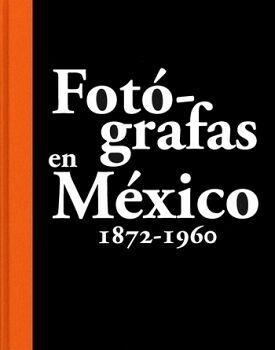 FOTOGRAFAS EN MEXICO 1872-1960  (GF)