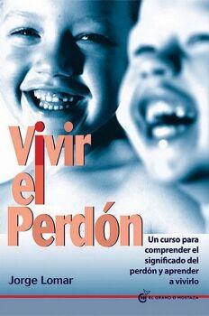 VIVIR EL PERDON -UN CURSO PARA COMPRENDER EL SIGNIFICADO DEL PERD