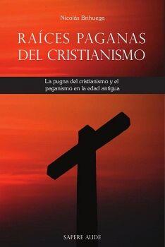 RAÍCES PAGANAS DEL CRISTIANISMO