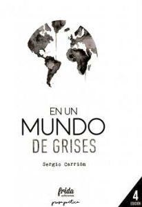 EN UN MUNDO DE GRISES                    (4 EDICION/PROSA POETICA