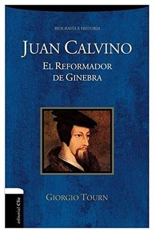 JUAN CALVINO -EL REFORMADOR DE GINEBRA-