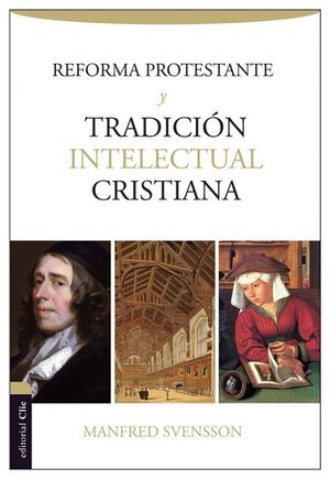 REFORMA PROTESTANTE Y TRADICION INTELECTUAL CRISTIANA