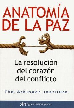 ANATOMIA DE LA PAZ -LA RESOLUCION DEL CORAZON DEL CONFLICTO-