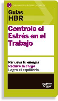 GUIAS HBR -CONTROLA EL ESTRES EN EL TRABAJO-