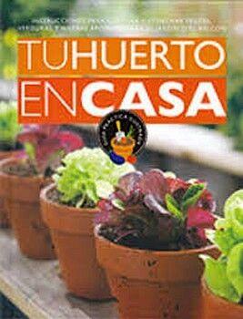 TU HUERTO EN CASA -INSTRUCCIONES PARA CULTIVAR Y COSECHAR-