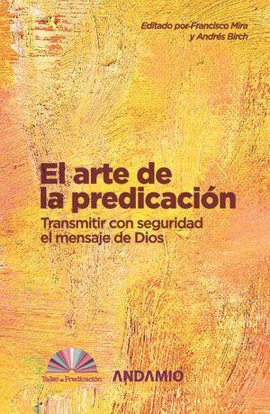EL ARTE DE LA PREDICACIÓN. TRANSMITIR CON SEGURIDAD EL MENSAJE DE DIOS