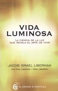 VIDA LUMINOSA -LA CIENCIA DE LA LUZ QUE REVELA EL ARTE DE VIVIR-