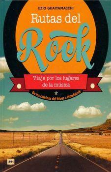 RUTAS DEL ROCK -VIAJE POR LOS LUGARES DE LA MUSICA- (EMPASTADO)