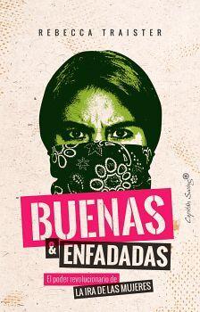 BUENAS & ENFADADAS -EL PODER REVOLUCIONARIO DE LA IRA-