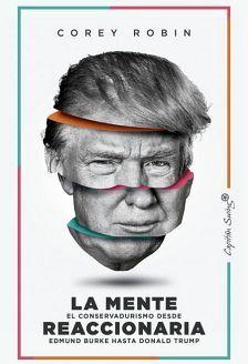 MENTE REACCIONARIA, LA -EL CONSERVADURISMO DESDE EDMUND BURKE-