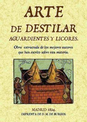 ARTE DE DESTILAR -AGUARDIENTES Y LICORES-