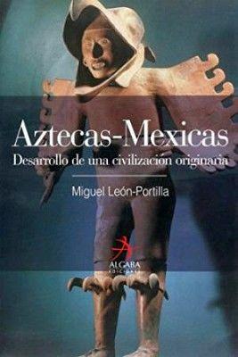 AZTECAS-MEXICAS -DESARROLLO DE UNA CIVILIZACION ORIGINARIA-