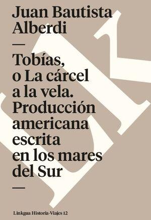 TOBÍAS, O LA CÁRCEL A LA VELA. PRODUCCIÓN AMERICANA ESCRITA EN LOS MARES DEL SUR