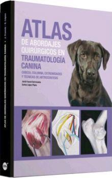 ATLAS DE ABORDAJES QUIRURGICOS EN TRAUMATOLOGIA CANINA