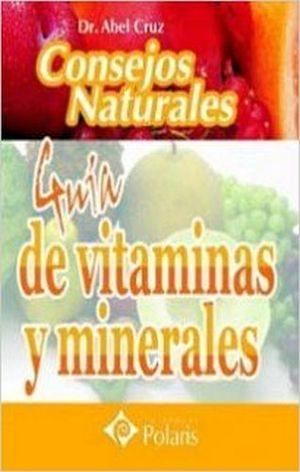CONSEJOS NATURALES -GUIA DE VITAMINAS Y MINERALES-