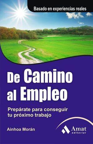 DE CAMINO AL EMPLEO -PREPARATE PARA CONSEGUIR TU PROXIMO TRABAJO-