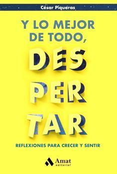 Y LO MEJOR DE TODO, DESPERTAR -REFLEXIONES PARA CRECER Y SENTIR-