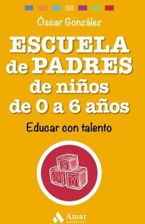 ESCUELA DE PADRES DE NIÑOS DE 0 A 6 AÑOS -EDUCAR CON TALENTO-