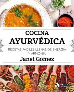 COCINA AYURVEDICA -RECETAS FACILES LLENAS DE ENERGIA Y ARMONIA-