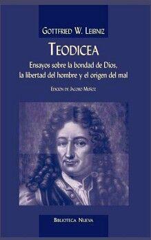 TEODICEA -ENSAYOS SOBRE LA BONDAD DE DIOS LA LIBERTAD DEL HOMBRE-