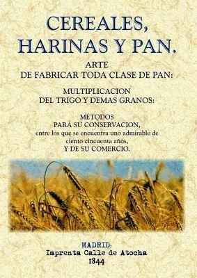 CEREALES, HARINAS Y PAN -ARTE DE FABRICAR TODA CLASE DE PAN-