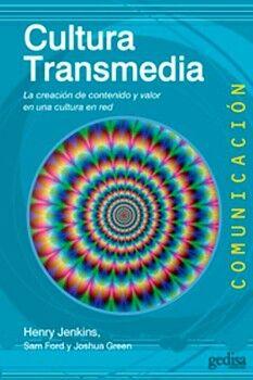 CULTURA TRANSMEDIA -LA CREACION DE CONTENIDO Y VALOR EN UNA CULT-
