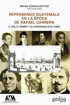 REPENSANDO GUATEMALA EN LA EPOCA DE RAFAEL CARRERA