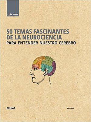 50 TEMAS FASCINANTES DE LA NEUROCIENCIA  (GUIA BREVE/EMPASTADO)
