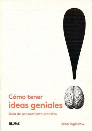 COMO TENER IDEAS GENIALES -GUIA DE PENSAMIENTO CREATIVO-