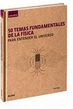50 TEMAS FUNDAMENTALES DE LA FISICA P/ENTENDER EL UNIVERSO (EMP)