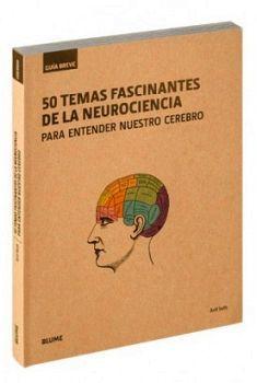 50 TEMAS FASCINANTES DE LA NEUROCIENCIA -P/ENTENDER NUESTRO CEREB