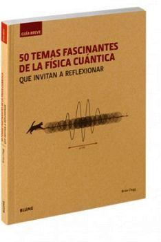 50 TEMAS FASCINANTES DE LA FISICA CUANTICA (GUIA BREVE/RUSTICO)