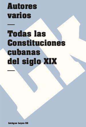 TODAS LAS CONSTITUCIONES CUBANAS DEL SIGLO XIX