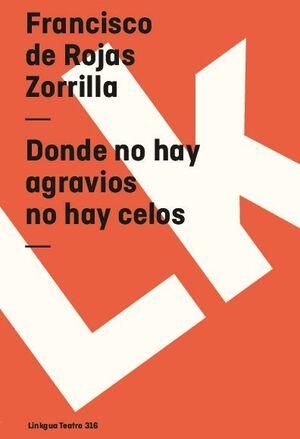 DONDE NO HAY AGRAVIOS NO HAY CELOS