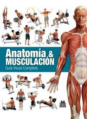 ANATOMIA Y MUSCULACION -GUIA VISUAL COMPLETA-