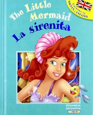 SIRENITA, LA / THE LITTLE MERMAID  (COL. HISTORIAS BILINGUES)