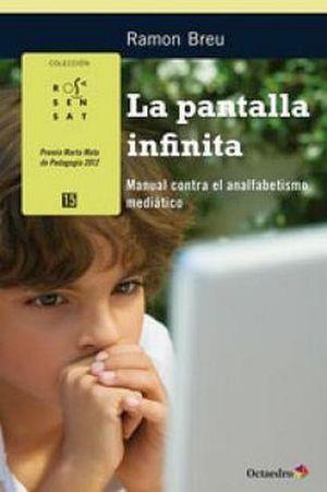 PANTALLA INFINITA, LA -MANUAL CONTRA EL ANALFABETISMO MEDIATICO-