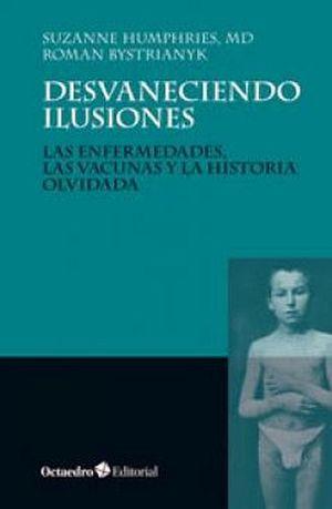 DESVANECIENDO ILUSIONES -LAS ENFERMEDADES LAS VACUNAS Y LA HISTOR