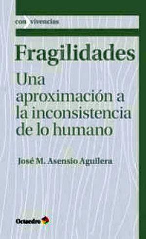 FRAGILIDADES -UNA APROXIMACION A LA INCONSISTENCIA DE LO HUMANO-